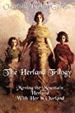 Charlotte Perkins Gilman The Herland Trilogy: Moving the Mountain, Herland, With Her in Ourland
