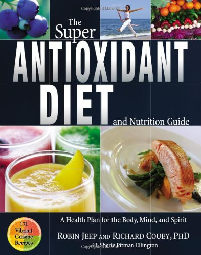 The Super Antioxidant Diet and Nutrition Guide: A Health Plan for Body, Mind, and Spirit