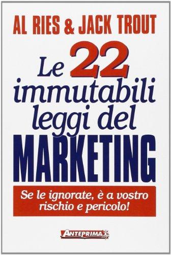 Le ventidue immutabili leggi del marketing Se le ignorate è a vostro rischio e pericolo PDF