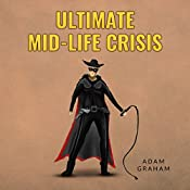 Ultimate Mid-Life Crisis: Adventures of Powerhouse, Book 3 | Adam Graham