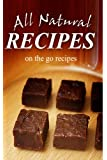 All Natural Recipes - On-the-Go Recipes: All natural, Raw, Diabetic Friendly, Low Carb and Sugar Free Nutrition (English Edition)
