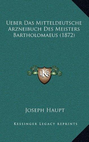Ueber Das Mitteldeutsche Arzneibuch Des Meisters Bartholomaeus (1872)