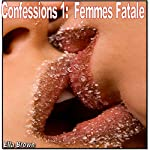 Femmes Fatale: Confessions I : Erotic Short Stories Series | Sally Brown