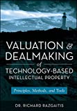 img - for Valuation and Dealmaking of Technology-Based Intellectual Property: Principles, Methods and Tools by Richard Razgaitis (2009-08-03) book / textbook / text book