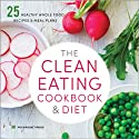 The Clean Eating Cookbook and Diet: Over 100 Healthy Whole Food Recipes and Meal Plans Audiobook by Rockridge Press Narrated by Kevin Pierce