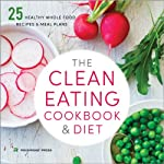 The Clean Eating Cookbook and Diet: Over 100 Healthy Whole Food Recipes and Meal Plans | Rockridge Press