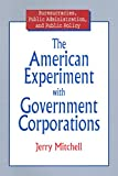 The American Experiment with Government Corporations (Bureaucracies, Public Administration, and Public Policy)