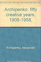 Archipenko: fifty creative years, 1908-1958,…