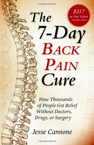 Image for The 7-Day Back Pain Cure: How Thousands of People Got Relief Without Doctors, Drugs, or Surgery