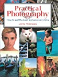Practical Photography: How to Get the Best Picture Everytime (0831765070) by Freeman, John