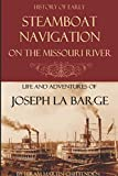 Steamboat Navigation on the Missouri River: (Abridged, Annotated)