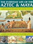 The Everyday Life of Aztec & Maya: Th...