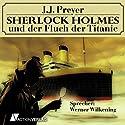 Sherlock Holmes und der Fluch der Titanic Hörbuch von J. J. Preyer Gesprochen von: Werner Wilkening