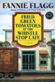 Fried Green Tomatoes at the Whistle Stop Cafe (0449911357) by Flagg, Fannie