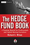 img - for The Hedge Fund Book: A Training Manual for Professionals and Capital-Raising Executives (Wiley Finance) book / textbook / text book