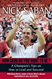 img - for How Good Do You Want to Be?: A Champion's Tips on How to Lead and Succeed at Work and in Life by Nick Saban (2007-01-23) book / textbook / text book