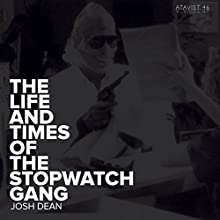 The Life and Times of the Stopwatch Gang (Kindle Single) (       UNABRIDGED) by Josh Dean Narrated by Crystal Fawn