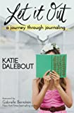 Let It Out: A Journey Through Journaling [Paperback] [Apr 05, 2016] Dalebout,...