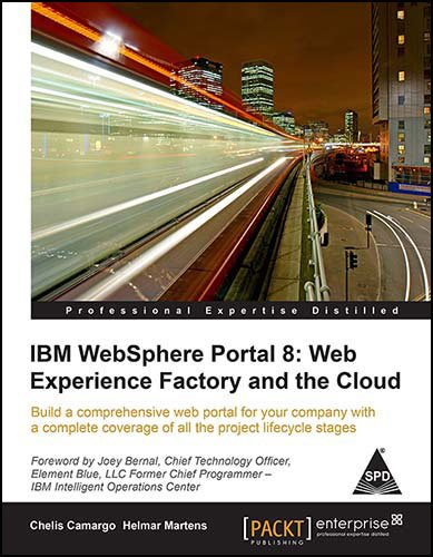 IBM Websphere Portal 8: Web Experience Factory and the Cloud Build a Comprehensive Web Portal for Your Company