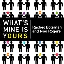 What's Mine Is Yours: The Rise of Collaborative Consumption (       UNABRIDGED) by Roo Rogers, Rachel Botsman Narrated by Kevin Foley