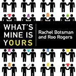 What's Mine Is Yours: The Rise of Collaborative Consumption | Roo Rogers,Rachel Botsman