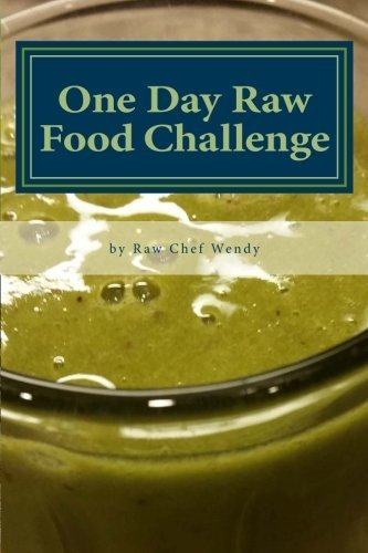 One Day Raw Food Challenge: Go Raw for 24 Hours and Feel the Difference