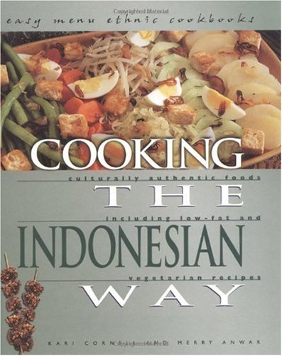 Cooking the Indonesian Way: Includes Low-Fat and Vegetarian Recipes