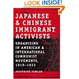 Japanese And Chinese Immigrant Activists: Organizing in American and International Communist Movements, 1919-1933...