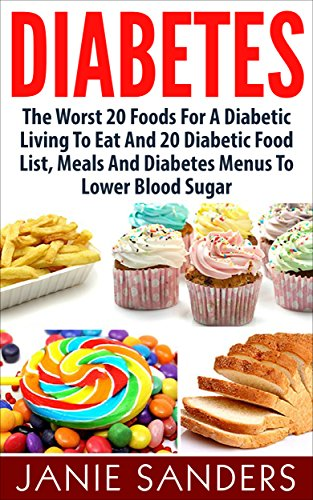DIABETES: The Worst 20 Foods For Diabetes To Eat And the Best 20 Diabetic Food List, Meals And Diabetes Menus To Lower Your Blood Sugar (HOT FREE BONUS … Diet,smart blood sugar,sugar detox)