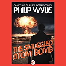 The Smuggled Atom Bomb (       UNABRIDGED) by Philip Wylie Narrated by Matt Patterson