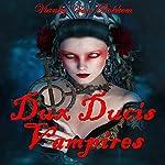 Dux Ducis Vampires ( Vampires and Werewolves) | Vianka Van Bokkem