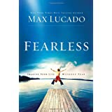 Fearless: Imagine Your Life Without Fear ~ Max Lucado