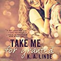Take Me for Granted Audiobook by K. A. Linde Narrated by Vikas Adam, Bailey Carr