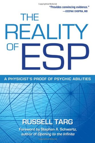 The Reality of ESP: A Physicist&#039;s Proof of Psychic Abilities