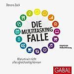 Die Multitasking-Falle: Warum wir nicht alles gleichzeitig können | Devora Zack