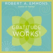 Gratitude Works!: A 21-Day Program for Creating Emotional Prosperity Audiobook by Robert A. Emmons Narrated by John McLain