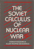 img - for The Soviet Calculus of Nuclear War book / textbook / text book