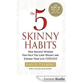 The 5 Skinny Habits: How Ancient Wisdom Can Help You Lose Weight and Change Your Life FOREVER
