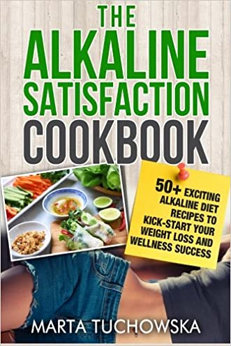 The Alkaline Satisfaction Cookbook: 50+ Exciting Alkaline Diet Recipes to Kick-Start Your Weight Loss and Wellness Success and Keep Your Belly Happy! ... Recipes, Alkaline Cookbook) (Volume 2)