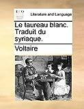 echange, troc Voltaire - Le Taureau Blanc. Traduit Du Syriaque.