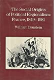 img - for The Social Origins of Political Regionalism: France, 1849-1981 (California Series on Social Choice and Political Economy) book / textbook / text book