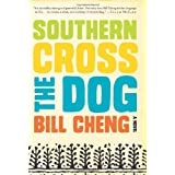 Southern Cross the Dog: A Novel ~ Bill Cheng