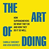 img - for The Art of Doing: How Superachievers Do What They Do and How They Do It So Well book / textbook / text book