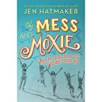 Of Mess and Moxie: Wrangling Delight out of This Wild and Glorious Life | Jen Hatmaker
