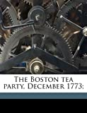 The Boston tea party, December 1773;