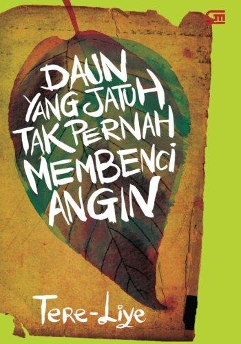 Daun yang Jatuh Tak Pernah Membenci Angin (Indonesian Edition), by Tere Liye