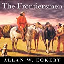 The Frontiersmen: A Narrative Audiobook by Allan W. Eckert Narrated by Kevin Foley