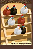 Read Backyard Chickens for Beginners: Getting the Best Chickens, Choosing Coops, Feeding and Care, and Beating City Chicken Laws on-line