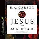Jesus the Son of God: A Christological Title Often Overlooked, Sometimes Misunderstood, and Currently Disputed (       UNABRIDGED) by D. A. Carson Narrated by David Cochran Heath