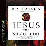 Jesus the Son of God: A Christological Title Often Overlooked, Sometimes Misunderstood, and Currently Disputed | D. A. Carson